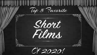 """Top 5 Favorite Short Films Of 2020"""