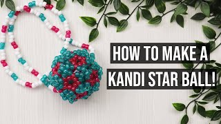 HOW TO MAKE A KANDI/BEADED STAR BALL!/Step By Step/How To Tutorial!