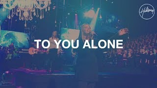 To You Alone - Hillsong Worship