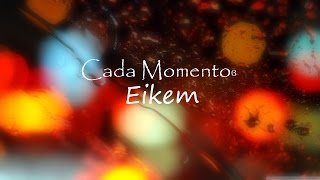 Eikem - Cada Momento (Lyrics)❤