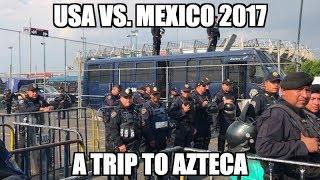 A trip to Azteca 2017