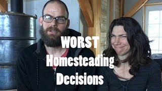 The Three Worst Decisions We've Made Homesteading
