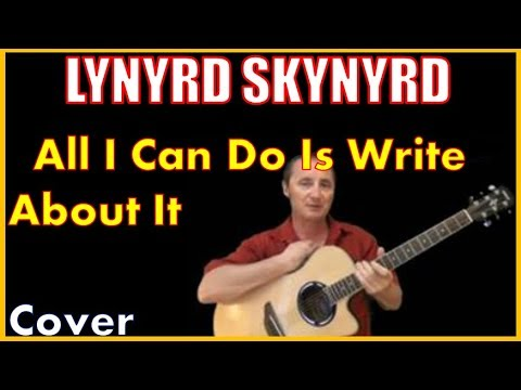 All I Can Do Is Write About It Lynyrd Skynyrd Cover