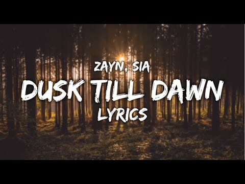Dusk till Dawn - Zayn (Ft. Sia) LYRICS