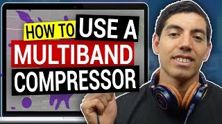 How To Use A Multiband Compressor | Practical Uses Of A Multiband Compressor