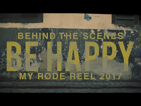 Be Happy | My Rode Reel 2017 BTS