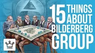 15 Things You Didn't Know About The Bilderberg Group