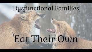 Dysfunctional Families 'Eat Their Own'