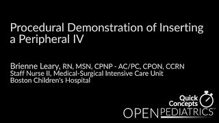 """""""Procedural Demonstration of Inserting a Peripheral IV"""" by Brienne Leary for OPENPediatrics"""