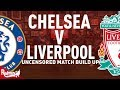 Chelsea v Liverpool | Uncensored Match Build Up