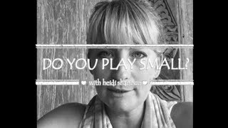 Are You Playing Small?