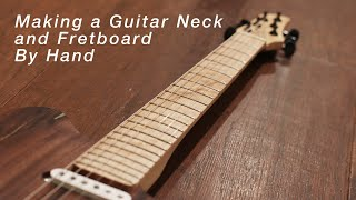Making a Guitar Neck and Fretboard By Hand
