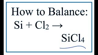 How To Balance Si + Cl2 = SiCl4 (Silicon + Chlorine Gas)
