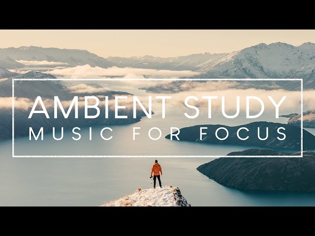Ambient Study Music 3 Hours Concentration For Studying And Memorizing