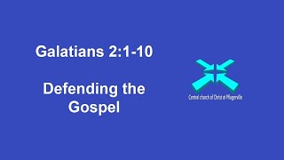 Defending the Gospel – 2 Galatians 1:1-10 – 11/22/2020