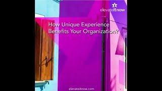 How Unique Experience Benefits Your Organization