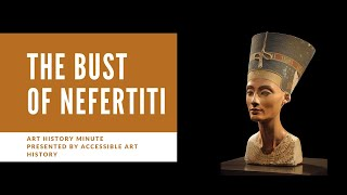 Art History Minute: The Bust of Nefertiti