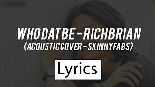 Lyrics Who Dat Be - Rich Brian  [Acoustic Cover Skinnyfabs]
