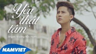 Mix - Yêu Thật Tâm - Vương Bảo Nam (MV LYRIC OFFICIAL)
