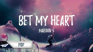 Maroon 5 - Bet My Heart (Lyrics / Lyric Video)