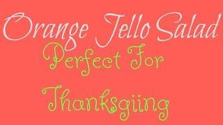 ORANGE JELLO SALAD PERFECT FOR THANKSGIVING GATHERINGS