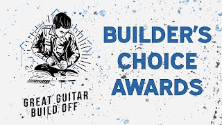 The Great Guitar Build Off 2021 Builder's Choice Awards with Ben Crowe