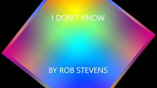 rob stevens i don't  know