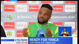 Gor Mahia tactician Dylan Kerr says his team is well prepared and ready to battle it out with Yanga