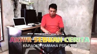 AKHIR SEBUAH CERITA - KARAOKE YAMAHA PSR S970 FULL LIRIK