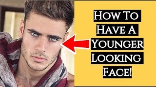 How To Have A Younger Looking Face Men | 5 Secrets To Look 10 Years Younger | Beauty Tips | Part ll