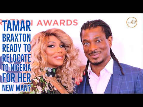 Tamar Braxton Lived Her Best Life In Nigeria with Boyfriend & Would Consider Moving To Nigeria?
