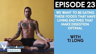 TJ Long: On Gut Health, Raw Foods, And Being Powered By Fruit - Switch4Good Podcast Ep 23
