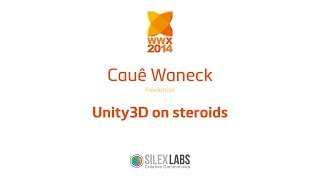 "WWX2014 speech : Cauê Waneck ""Unity3D on steroids"""