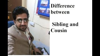 Difference between Sibling and Cousin