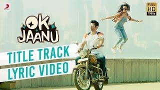 OK Jaanu  Full Song Lyric Video  Aditya Roy Kapur  Shraddha Kapur  AR Rahman  Gulzar