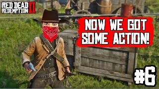 NOW WE GOT SOME ACTION! | Red Dead Redemption 2 | Part 6