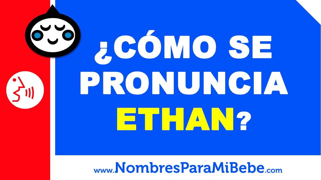 ¿Cómo se pronuncia ETHAN en inglés? - www.nombresparamibebe.com
