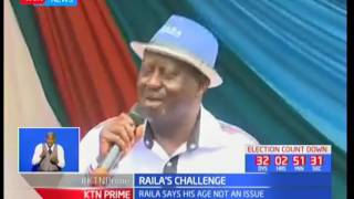 Raila says his age is not an issue, Raila's challenge