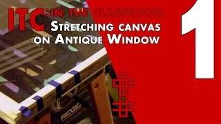 ITC: In The Classroom Series Pt 1 - Stretching Canvas On An Antique Window