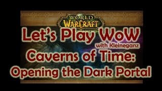Let's Play WoW - Caverns of Time - Opening the Dark Portal