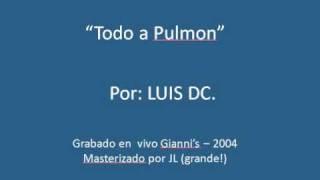 Todo a Pulmon - Luis DC.