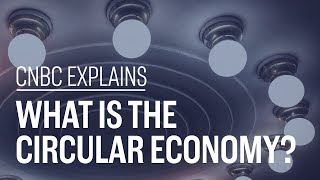 CNBC Explains - What Is The Circular Economy?