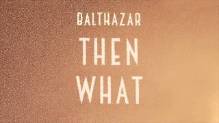 Balthazar - Then What video