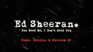 Ed Sheeran - You Need Me, I Don't Need You (Remix ft. Wretch 32 & Devlin) [Official]