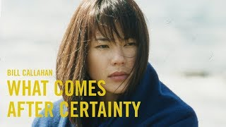 Bill Callahan   What Comes After Certainty