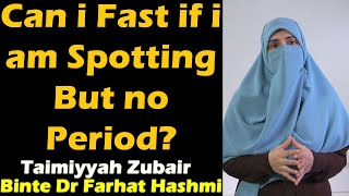Can i Fast if i am Spotting But no Period?