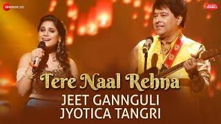 Tere Naal Rehna | Jeet Gannguli & Jyotica Tangri | Kumaar