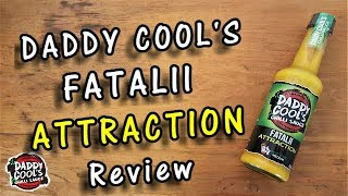Daddy Cool's Fatalii Attraction Chilli Hot Sauce Review