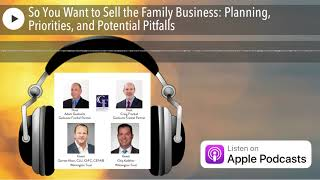 So You Want to Sell the Family Business: Planning, Priorities, and Potential Pitfalls