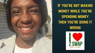 If you are not making money while you are spending money, then you are